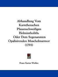 Abhandlung Vom Karnthenschen Pfauenschweifigen Helmintholith