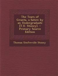 The Tears of Granta, a Satire by an Undergraduate [T.U. Stoney].