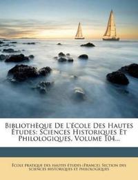 Bibliothèque De L'école Des Hautes Études: Sciences Historiques Et Philologiques, Volume 104...