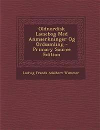 Oldnordisk Laesebog Med Anmaerkninger Og Ordsamling - Primary Source Edition