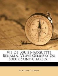 Vie De Louise-jacquette Bénaben, Veuve Gelinsky Ou Soeur Saint-charles...