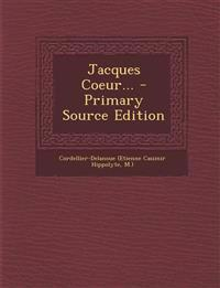 Jacques Coeur... - Primary Source Edition