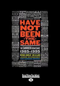 Have Not Been the Same: The Canrock Renaissance 1985-1995 (Large Print 16pt)