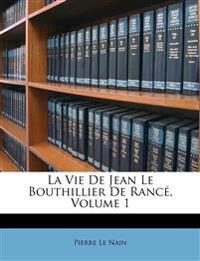 La Vie De Jean Le Bouthillier De Rancé, Volume 1