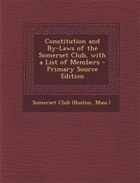 Constitution and By-Laws of the Somerset Club, with a List of Members - Primary Source Edition