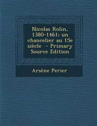 Nicolas Rolin, 1380-1461; un chancelier au 15e siècle