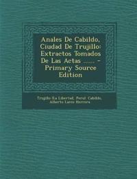 Anales De Cabildo, Ciudad De Trujillo: Extractos Tomados De Las Actas ......
