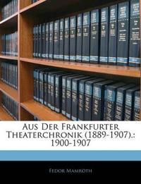 Aus Der Frankfurter Theaterchronik (1889-1907).: 1900-1907