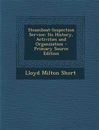 Steamboat-Inspection Service: Its History, Activities and Organization - Primary Source Edition
