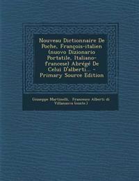 Nouveau Dictionnaire de Poche, Francois-Italien (Nuovo Dizionario Portatile, Italiano-Francese) Abrege de Celui D'Alberti... - Primary Source Edition