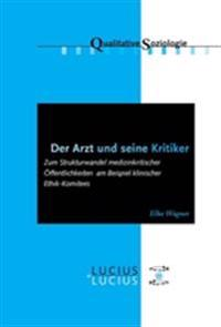 Der Arzt Und Seine Kritiker: Zum Strukturwandel Medizinkritischer Ffentlichkeiten Am Beispiel Klinischer Ethik-Komitees