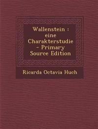 Wallenstein: Eine Charakterstudie - Primary Source Edition