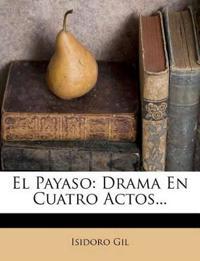 El Payaso: Drama En Cuatro Actos...