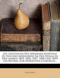 Die Leistungen Des Apanagen-hospitals Zu Nischny-nowgorod An Der Wolga In Den Jahren 1855, 1856, 1857, 1858 Und 1859: Ein Beitrag Zur Operativen Chiru