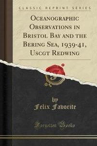 Oceanographic Observations in Bristol Bay and the Bering Sea, 1939-41, Uscgt Redwing (Classic Reprint)