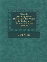 Atlas der pathologischen Histologie des Auges. Erste Lieferung. - Primary Source Edition