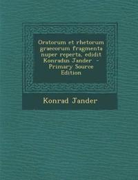Oratorum Et Rhetorum Graecorum Fragmenta Nuper Reperta, Edidit Konradus Jander