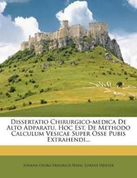 Dissertatio Chirurgico-medica De Alto Adparatu, Hoc Est, De Methodo Calculum Vesicae Super Osse Pubis Extrahendi...