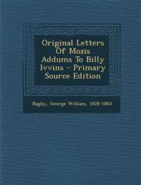 Original Letters Of Mozis Addums To Billy Ivvins