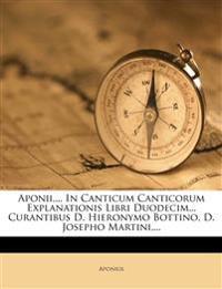 Aponii,... In Canticum Canticorum Explanationis Libri Duodecim... Curantibus D. Hieronymo Bottino, D. Josepho Martini,...