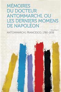 Memoires Du Docteur Antommarchi, Ou Les Derniers Momens de Napoleon Volume 2