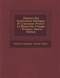 Histoire Des Institutions Politiques de L'Ancienne France: La Monarchie Franque - Primary Source Edition