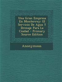 Una Gran Empresa En Monterrey: El Servicio de Agua y Drenaje Para La Ciudad - Primary Source Edition