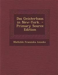 Das Geisterhaus in New-York. - Primary Source Edition