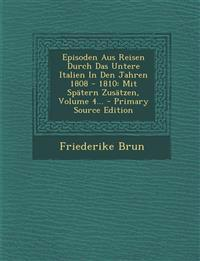 Episoden Aus Reisen Durch Das Untere Italien In Den Jahren 1808 - 1810: Mit Spätern Zusätzen, Volume 4... - Primary Source Edition