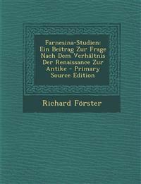 Farnesina-Studien: Ein Beitrag Zur Frage Nach Dem Verhaltnis Der Renaissance Zur Antike - Primary Source Edition