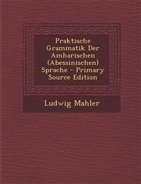 Praktische Grammatik Der Amharischen (Abessinischen) Sprache
