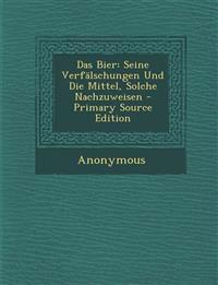 Das Bier: Seine Verfälschungen Und Die Mittel, Solche Nachzuweisen - Primary Source Edition