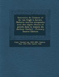 Souvenirs de Cézanne et de van Gogh à Auvers. Natures mortes composées avec des objets choisis et peints dans la maison du docteur Gachet - Primary So