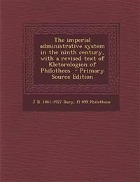 The imperial administrative system in the ninth century, with a revised text of Kletorologion of Philotheos  - Primary Source Edition