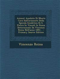 Azimut Assoluto Di Monte Cavo Sull'orizzonte Della Specola Geodetica Di S. Pietro in Vincoli in Roma Determinato Da Vincenzo Reina Nell'anno 1893... -