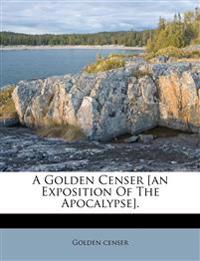 A Golden Censer [an Exposition Of The Apocalypse].
