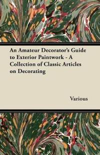 An Amateur Decorator's Guide to Exterior Paintwork - A Collection of Classic Articles on Decorating
