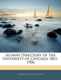 Alumni Directory of the University of Chicago 1861-1906