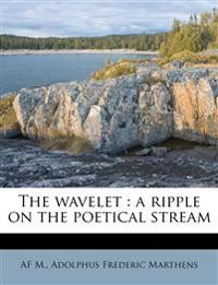 The wavelet : a ripple on the poetical stream