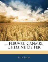 ... Fleuves, Canaux, Chemine De Fer
