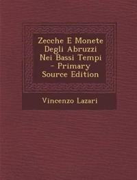 Zecche E Monete Degli Abruzzi Nei Bassi Tempi - Primary Source Edition