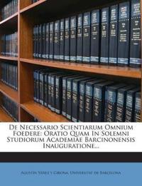 De Necessario Scientiarum Omnium Foedere: Oratio Quam In Solemni Studiorum Academiae Barcinonensis Inauguratione...