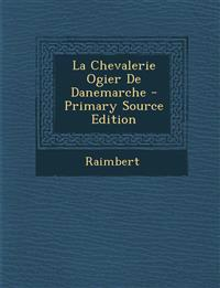 La Chevalerie Ogier de Danemarche - Primary Source Edition