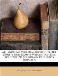 Abhandlung Von Dem Aufsteigen Der Dünste Und Dämpfe Welche Von Der Academie Zu Bourdeaux Den Preiss Erhalten