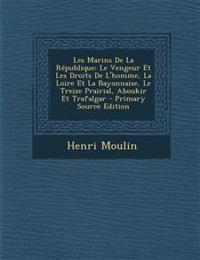 Les Marins de La Republique: Le Vengeur Et Les Droits de L'Homme, La Loire Et La Bayonnaise, Le Treize Prairial, Aboukir Et Trafalgar - Primary Sou