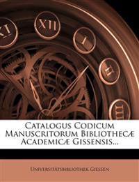 Catalogus Codicum Manuscritorum Bibliothecæ Academicæ Gissensis...
