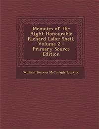 Memoirs of the Right Honourable Richard Lalor Sheil, Volume 2 - Primary Source Edition