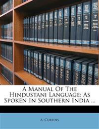 A Manual Of The Hindustani Language: As Spoken In Southern India ...