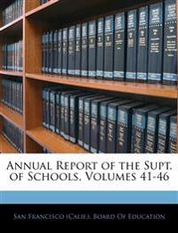 Annual Report of the Supt. of Schools, Volumes 41-46