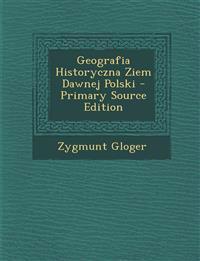 Geografia Historyczna Ziem Dawnej Polski